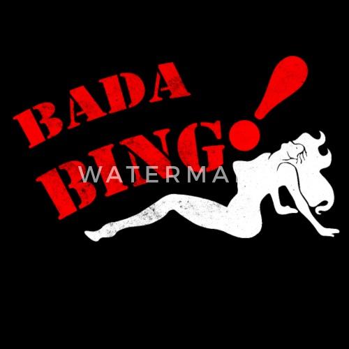 Bada Bing bada bingrisegear | spreadshirt