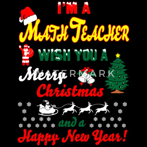 im math teacher merry christmas happy new year by xmasdesigns spreadshirt