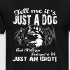 Tell Me It's Just A Dog T Shirt - Men's Premium T-Shirt