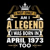 Not Only Am I A Legend I Was Born In April 1973 - Men's Premium T-Shirt