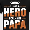 I Have A Hero I Call Him Papa - Men's Premium T-Shirt