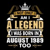 Not Only Am I A Legend I Was Born In August 1989 - Men's Premium T-Shirt