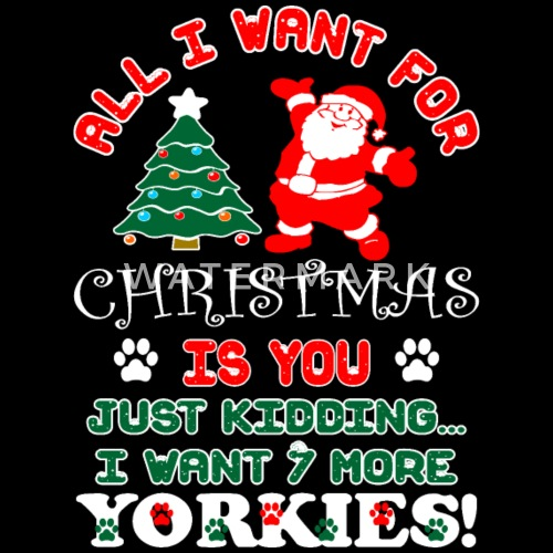 All I Want Christmas Is You Just Kidding 7 More Yo By Xmasdesigns Spreadshirt