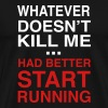 Whatever doesn't kill me had better start running - Men's Premium T-Shirt