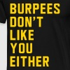 Burpees don't like you either - Men's Premium T-Shirt