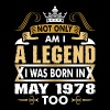 Not Only Am I A Legend I Was Born In May 1978 - Men's Premium T-Shirt