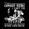 Combat Medic Can't Fix Stupid Shirt - Men's Premium T-Shirt