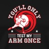 You Will Only Test My Arm Once Baseball - Men's Premium T-Shirt