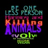 BE ONE LESS PERSON HARMING AND KILLING ANIMALS R - Men's Premium T-Shirt