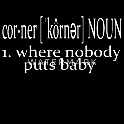 Dirty Dancing Quotes   Dirty Dancing Quote Baby In A Corner Men S Premium T Shirt