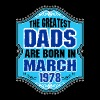 The Greatest Dads Are Born In March 1978 - Men's Premium T-Shirt