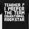Teacher I prefer the term educational rockstar - Men's Premium T-Shirt