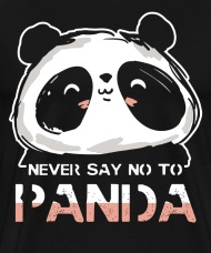 Never say no to panda shirt