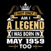Not Only Am I A Legend I Was Born In May 1959 - Men's Premium T-Shirt