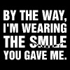 By The Way Im Wearing The Smile You Gave Me - Men's Premium T-Shirt