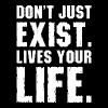 Don't Just Exist Lives Your Life - Men's Premium T-Shirt