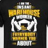 Warehouse Worker - Warehouser - Insane (Gift) - Men's Premium T-Shirt