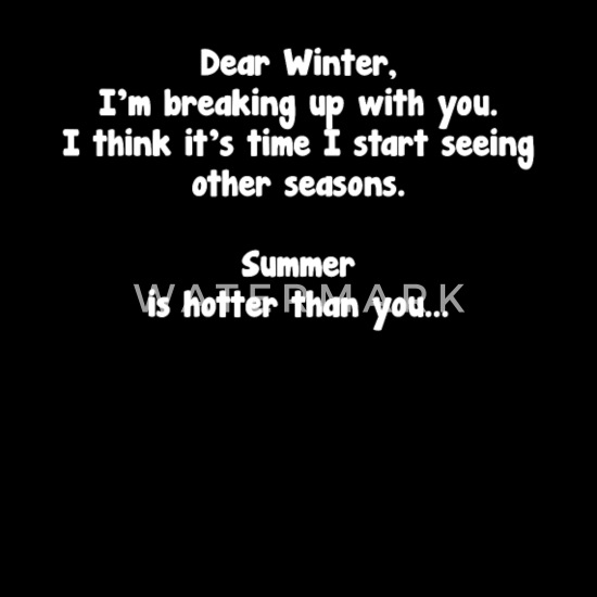 Dear Winter I M Breaking Up Summer T Shirt Men S Premium T Shirt Spreadshirt F g c dear winter, i hope you like your name. spreadshirt