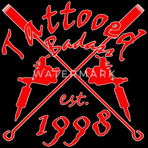 Tattoo Badass Year Of Birth 1998 By S Designs Spreadshirt