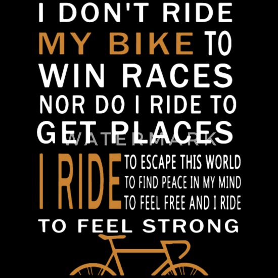 I Don T Ride My Bike To Win Races Nor Do I Ride To Men S Premium T