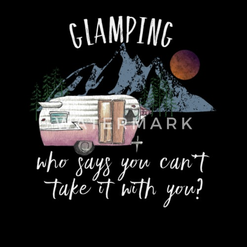 Glamping Who Says You Cant Take It With You Vintage Camping Trailer