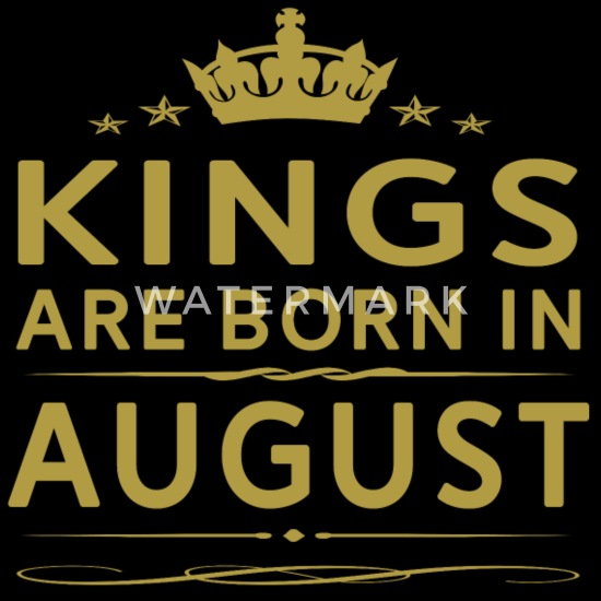 KINGS ARE BORN IN AUGUST AUGUST KINGS QUOTE SHIRT Men's