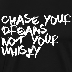 Chase Your Dreams Not Your Whisky - Men's Premium T-Shirt