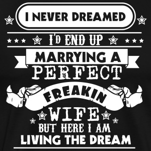 I Never Dreamed - Marrying A Perfect Freakin Wife - Men's Premium T-Shirt