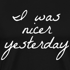 I Was Nicer Yesterday - Men's Premium T-Shirt
