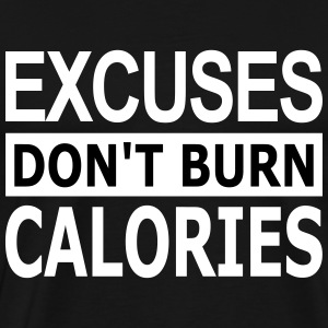 Excuses Dont Burn Calories - Men's Premium T-Shirt