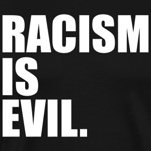 Racism is Evil Black Tee - Men's Premium T-Shirt