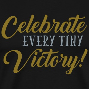 Celebrate Every Tiny Victory - Men's Premium T-Shirt