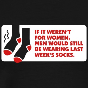 Without Women Men Would Wear Old Socks. - Men's Premium T-Shirt