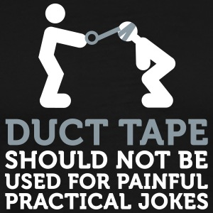 Duct Tape Is Not Intended For Practical Jokes! - Men's Premium T-Shirt