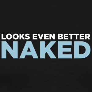 Looks Even Better Naked! - Men's Premium T-Shirt