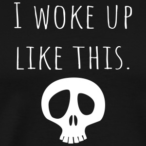 I woke up like this. - Men's Premium T-Shirt