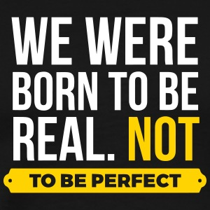 We Were Born To Be Real. Not Perfect. (2015) - Men's Premium T-Shirt