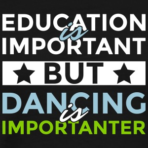Education is important but dancing is importanter - Men's Premium T-Shirt