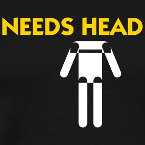 Needs Head - Must Be Blown - Men's Premium T-Shirt