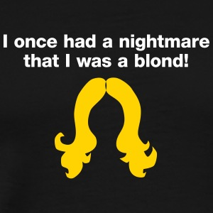 I Had A Nightmare.That I Was A Blonde! - Men's Premium T-Shirt