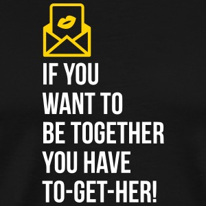 If You Want To Be Together You Have To Get Her! - Men's Premium T-Shirt
