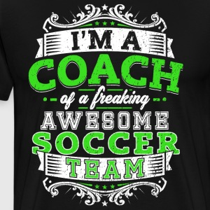 I'm a coach of a freaking awesome soccer team - Men's Premium T-Shirt