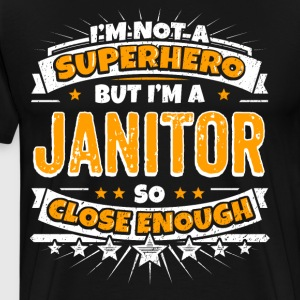 Not A Superhero But A Janitor. Close Enough. - Men's Premium T-Shirt