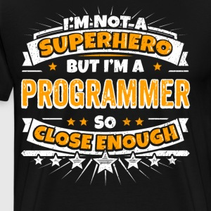 Not A Superhero But A Programmer. Close Enough. - Men's Premium T-Shirt