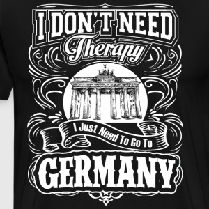 I Don't Need Therapy, I Just Need To Go To Germany - Men's Premium T-Shirt
