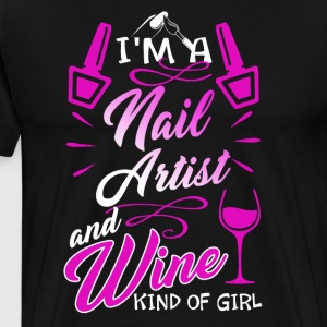 I AM A NAIL ARTIST AND WINE KIND OF GIRL SHIRT - Men's Premium T-Shirt
