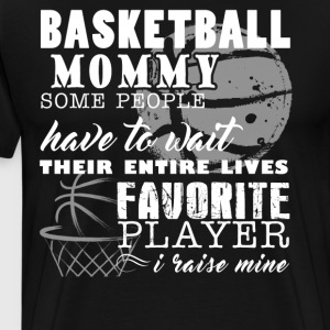 Basketball Playing Shirt - Basketball Mommy Shirt - Men's Premium T-Shirt