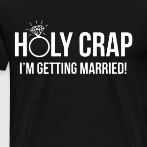 Holy crap i m getting married t-shirts - Men's Premium T-Shirt