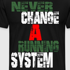 never change a running system - Men's Premium T-Shirt