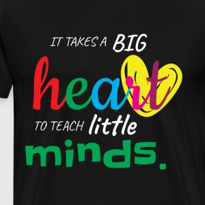 It Take's A Big Heart To Teach Little Minds Shirt - Men's Premium T-Shirt